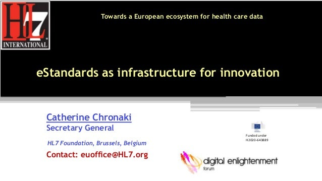 Towards a European ecosystem for health care data eStandards as infrastructure for innovation Catherine Chronaki Secretary...