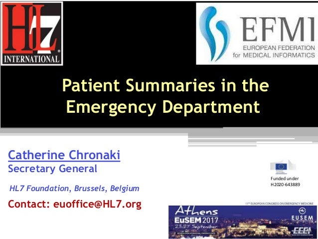 Patient Summaries in the Emergency Department Catherine Chronaki Secretary General HL7 Foundation, Brussels, Belgium Conta...