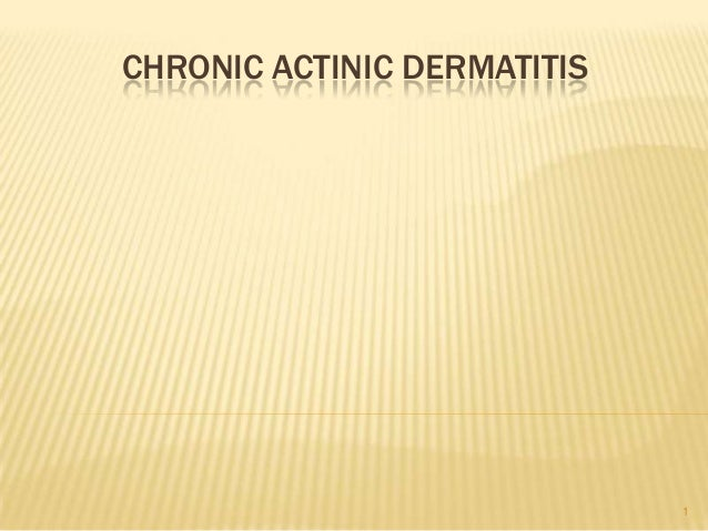 CHRONIC ACTINIC DERMATITIS 1