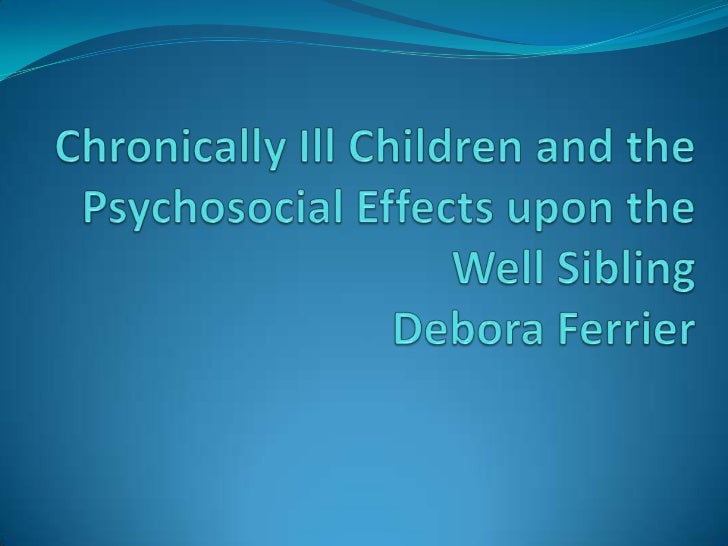 Chronically Ill Children and the Psychosocial Effects upon the Well SiblingDebora Ferrier<br />