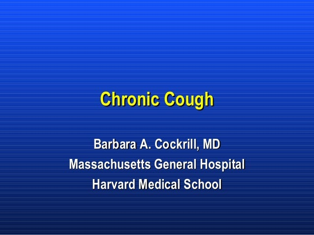 Chronic Cough Barbara A. Cockrill, MD Massachusetts General Hospital Harvard Medical School