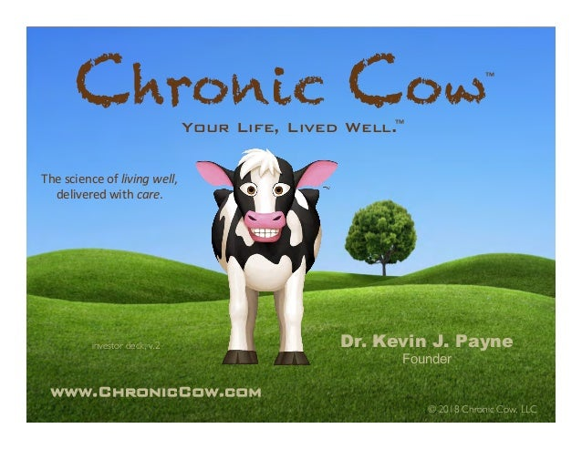 Dr. Kevin J. Payne Founder www.ChronicCow.com! © 2018 Chronic Cow, LLC Thescienceoflivingwell, deliveredwithcare. ...