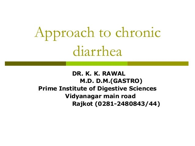 Approach to chronic diarrhea DR. K. K. RAWAL M.D. D.M.(GASTRO) Prime Institute of Digestive Sciences Vidyanagar main road ...