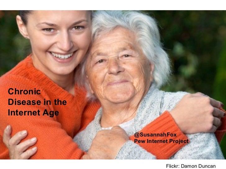 Flickr: Damon Duncan Chronic Disease in the Internet Age @SusannahFox Pew Internet Project