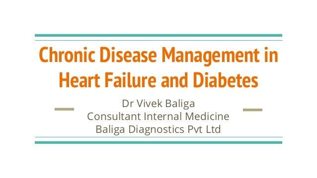 Chronic Disease Management in Heart Failure and Diabetes Dr Vivek Baliga Consultant Internal Medicine Baliga Diagnostics P...