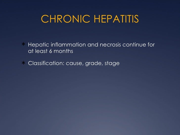 CHRONIC HEPATITIS <ul><li>Hepatic inflammation and necrosis continue for at least 6 months </li></ul><ul><li>Classificatio...