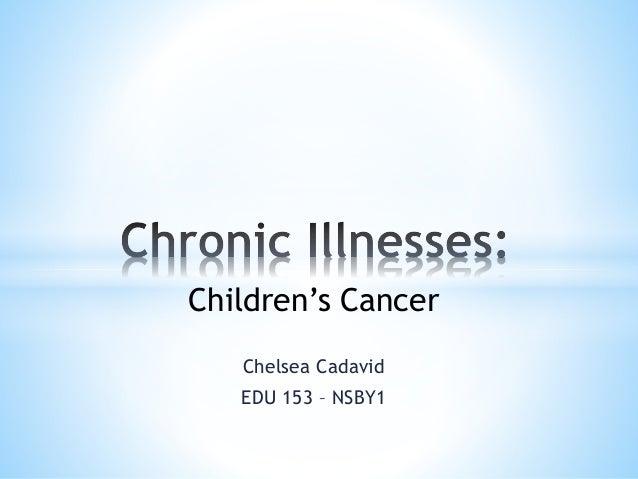Children's Cancer Chelsea Cadavid EDU 153 – NSBY1