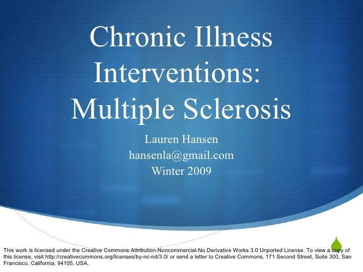 Chronic Illness Interventions:  Multiple Sclerosis Lauren Hansen [email_address] Winter 2009 This work is licensed under t...