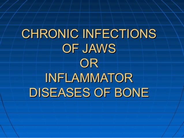 CHRONIC INFECTIONSCHRONIC INFECTIONS OF JAWSOF JAWS OROR INFLAMMATORINFLAMMATOR DISEASES OF BONEDISEASES OF BONE