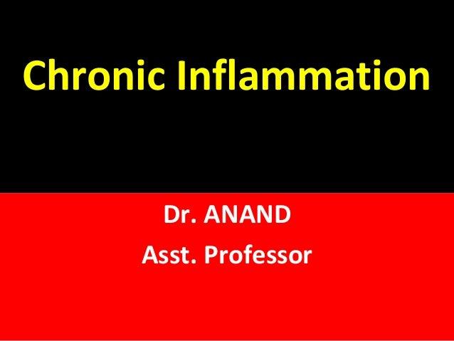Chronic Inflammation M Dr. ANAND Asst. Professor