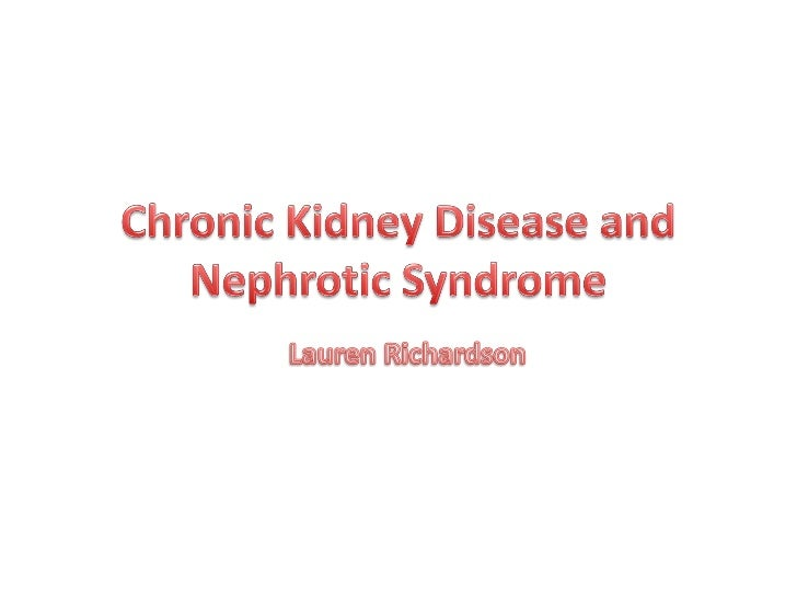 Objectives• Epidemiology & etiology of CKD and nephrotic  syndrome• Kidney functions• Impaired kidneys, related to CKD and...