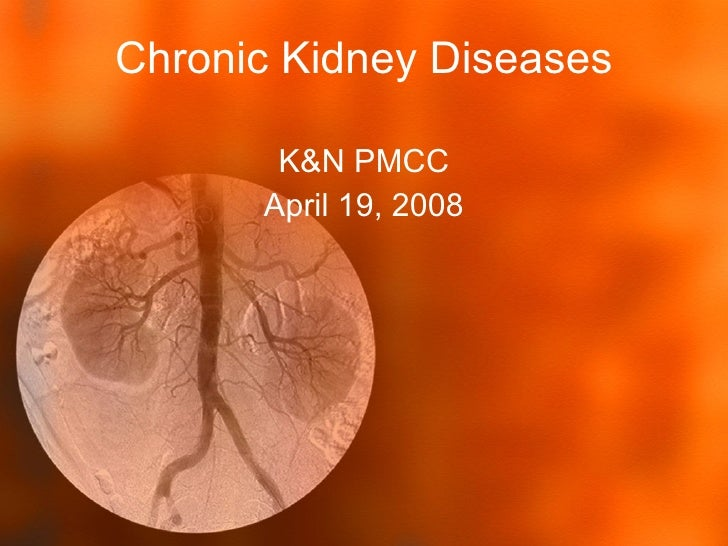 Chronic Kidney Diseases K&N PMCC April 19, 2008