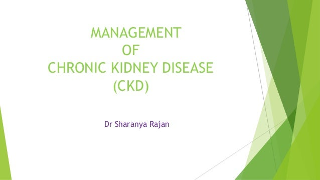 MANAGEMENT OF CHRONIC KIDNEY DISEASE (CKD) Dr Sharanya Rajan
