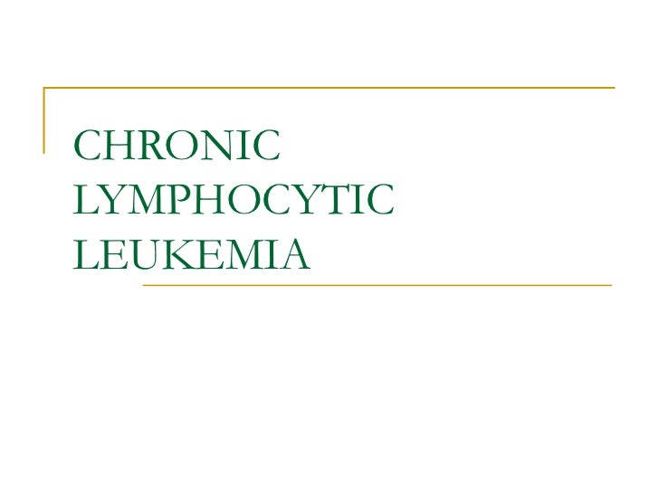 chronic lymphatic leukemia essay Understand the symptoms of leukemia with the help of the experts at webmd.