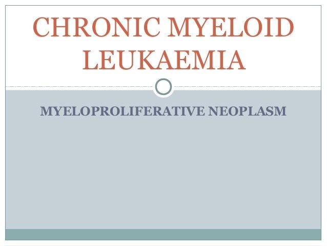 MYELOPROLIFERATIVE NEOPLASM CHRONIC MYELOID LEUKAEMIA
