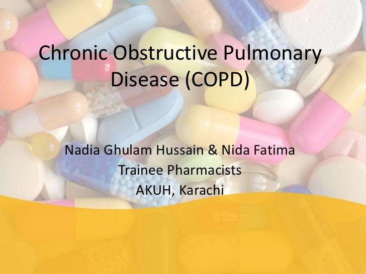 Chronic Obstructive Pulmonary       Disease (COPD)  Nadia Ghulam Hussain & Nida Fatima          Trainee Pharmacists       ...