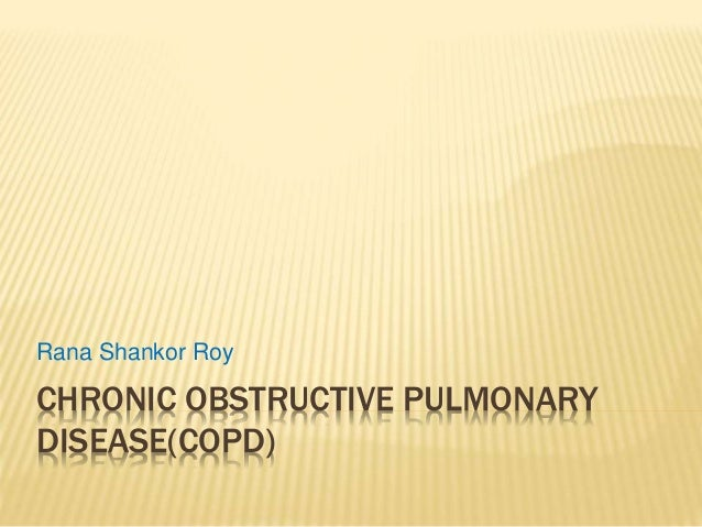 CHRONIC OBSTRUCTIVE PULMONARY DISEASE(COPD) Rana Shankor Roy