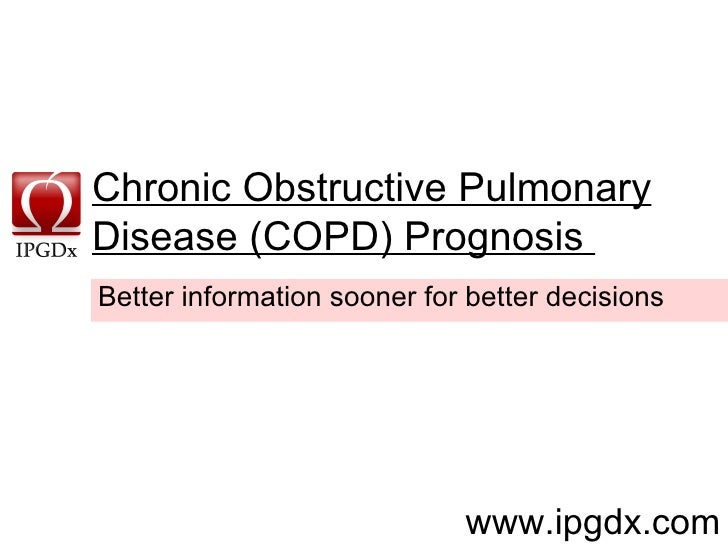 Chronic Obstructive Pulmonary Disease (COPD) Prognosis     www.ipgdx.com Better information sooner for better decisions