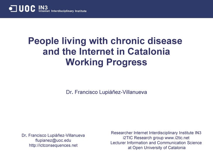People living with chronic disease  and the Internet in Catalonia Working in Progress Researcher Internet Interdisciplinar...