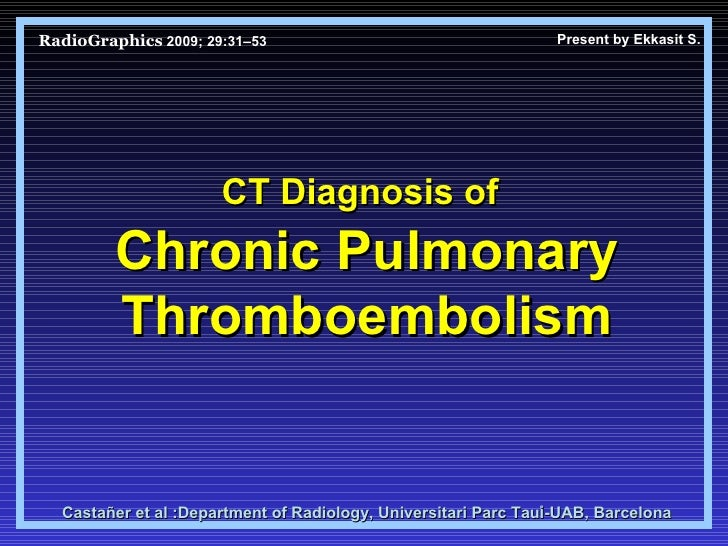 RadioGraphics   2009; 29:31–53 CT Diagnosis of   Chronic Pulmonary Thromboembolism Castañer et al : Department of Radiolog...