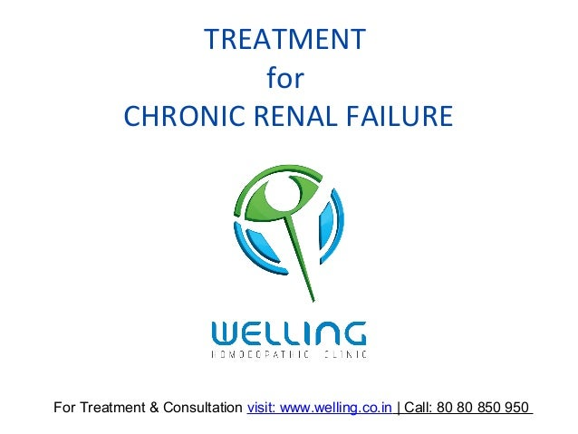 TREATMENT for CHRONIC RENAL FAILURE For Treatment & Consultation visit: www.welling.co.in | Call: 80 80 850 950