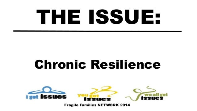 Chronic Resilience THE ISSUE: Fragile Families NETWORK 2014