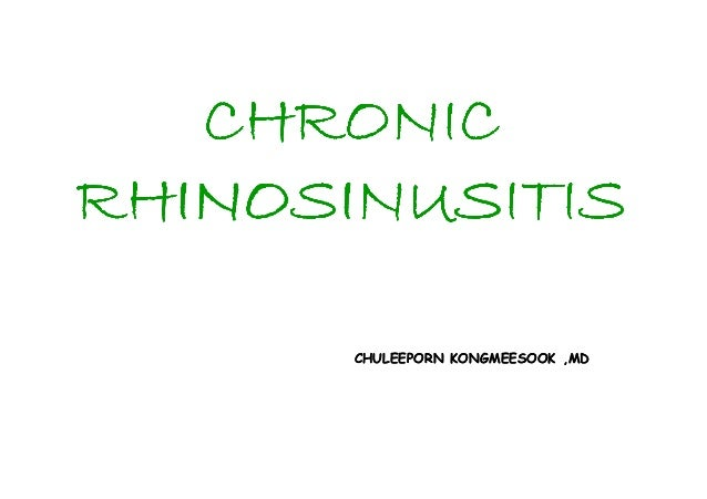 CHRONIC RHINOSINUSITIS CHULEEPORN KONGMEESOOK ,MD