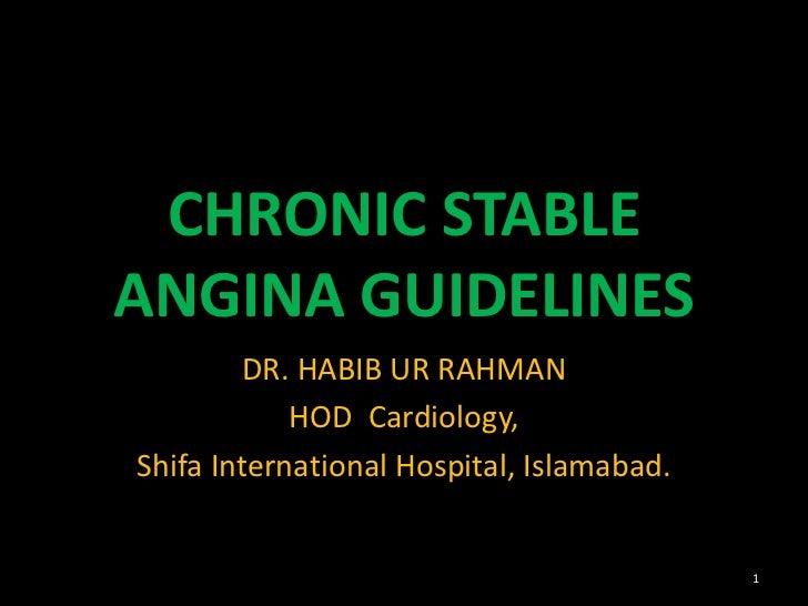 CHRONIC STABLEANGINA GUIDELINES        DR. HABIB UR RAHMAN            HOD Cardiology,Shifa International Hospital, Islamab...