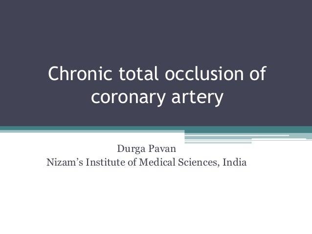 Chronic total occlusion of coronary artery Durga Pavan Nizam's Institute of Medical Sciences, India