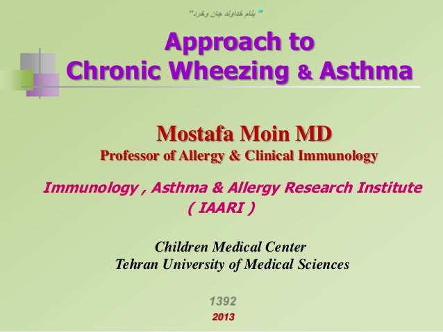 """""""  Approach to Chronic Wheezing & Asthma Mostafa Moin MD Professor of Allergy & Clinical Immunology  Immunology , Asthma &..."""