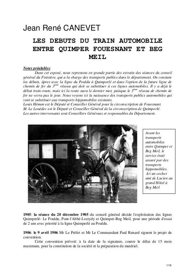 Jean René CANEVET LES DEBUTS DU TRAIN AUTOMOBILE ENTRE QUIMPER FOUESNANT ET BEG MEIL Notes préalables: Dans cet exposé, no...