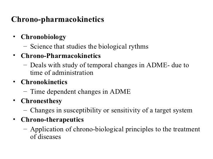 Chrono-pharmacokinetics• Chronobiology   – Science that studies the biological rythms• Chrono-Pharmacokinetics   – Deals w...
