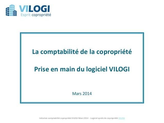 Initiation comptabilité copropriété VILOGI Mars 2014 - Logiciel syndic de copropriété VILOGI La comptabilité de la copropr...