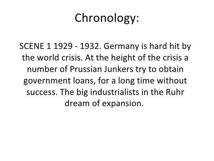 Chronology: SCENE 1 1929 - 1932. Germany is hard hit by the world crisis. At the height of the crisis a number of Prussian...
