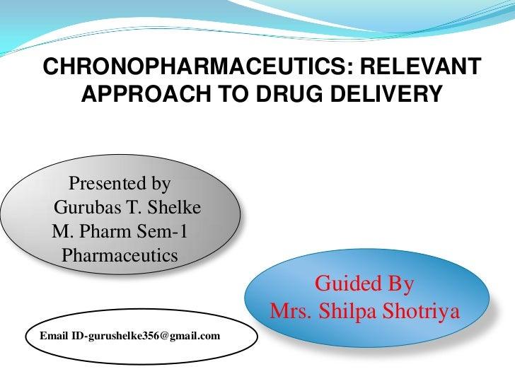 CHRONOPHARMACEUTICS: RELEVANT  APPROACH TO DRUG DELIVERY    Presented by  Gurubas T. Shelke  M. Pharm Sem-1   Pharmaceutic...