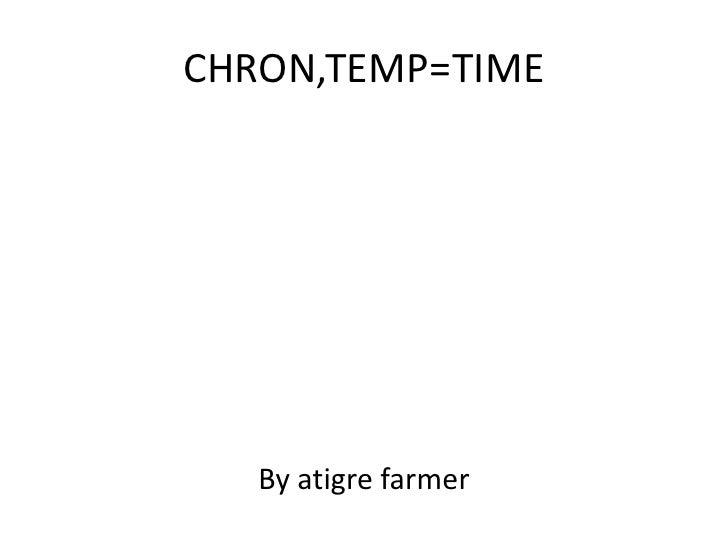 CHRON,TEMP=TIME   By atigre farmer