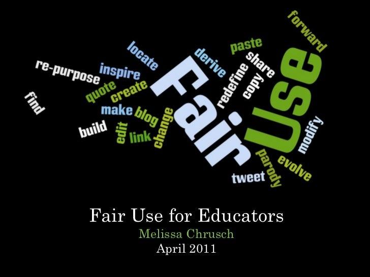 Fair Use for Educators Melissa Chrusch April 2011
