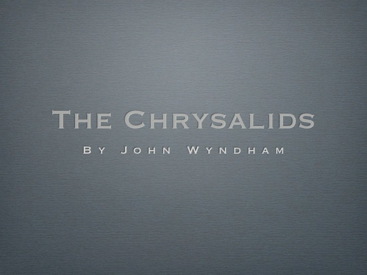 The Chrysalids B y   J o h n   W y n d h a m