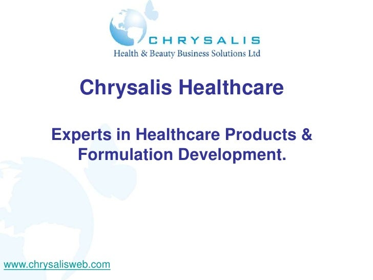 Chrysalis Healthcare        Experts in Healthcare Products &           Formulation Development.www.chrysalisweb.com