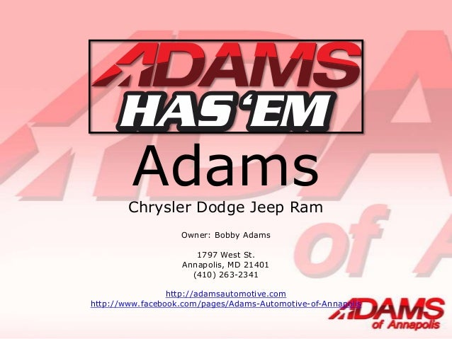 AdamsChrysler Dodge Jeep Ram Owner: Bobby Adams 1797 West St. Annapolis, MD 21401 (410) 263-2341 http://adamsautomotive.co...