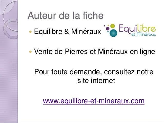 Auteur de la fiche   Equilibre & Minéraux    Vente de Pierres et Minéraux en ligne  Pour toute demande, consultez notre ...