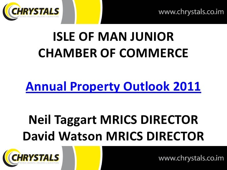 ISLE OF MAN JUNIOR  CHAMBER OF COMMERCEAnnual Property Outlook 2011 Neil Taggart MRICS DIRECTORDavid Watson MRICS DIRECTOR