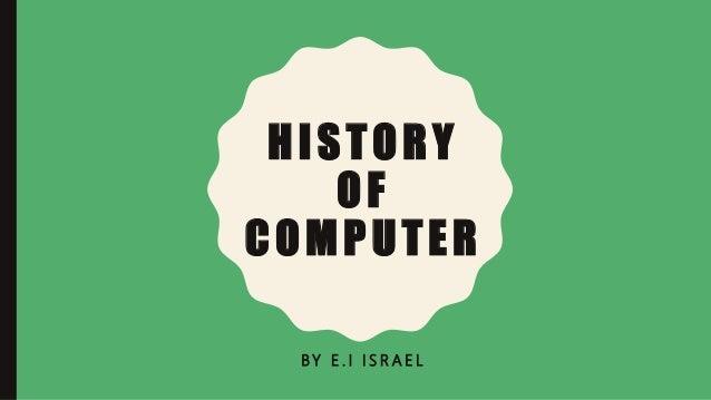 HISTORY OF COMPUTER BY E . I I S R A E L