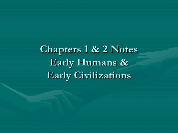 Chapters 1 & 2 Notes Early Humans & Early Civilizations