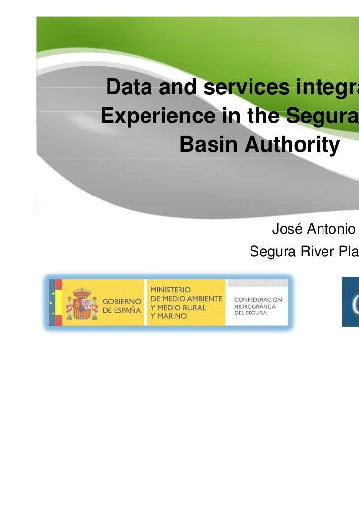 Data and services integration.Experience in the Segura River       Basin Authority                 José Antonio Vera Gomis...