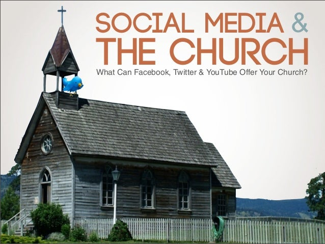 Social MediaThe Church&What Can Facebook, Twitter & YouTube Offer Your Church?