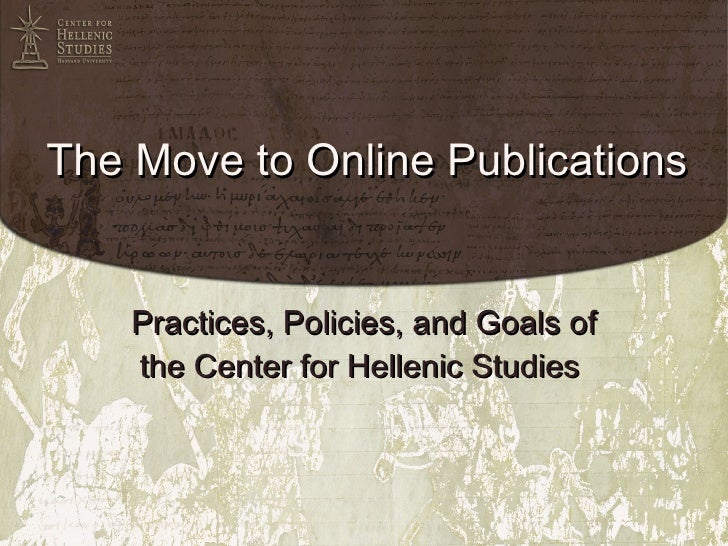 The Move to Online Publications Practices, Policies, and Goals of the Center for Hellenic Studies