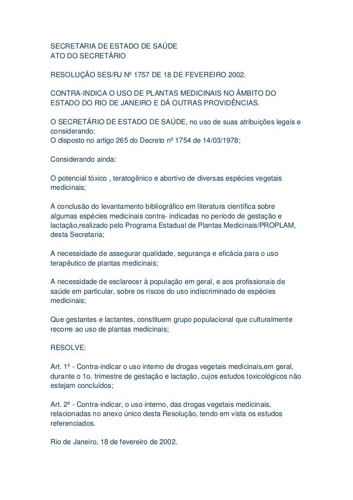 SECRETARIA DE ESTADO DE SAÚDEATO DO SECRETÁRIORESOLUÇÃO SES/RJ Nº 1757 DE 18 DE FEVEREIRO 2002.CONTRA-INDICA O USO DE PLAN...