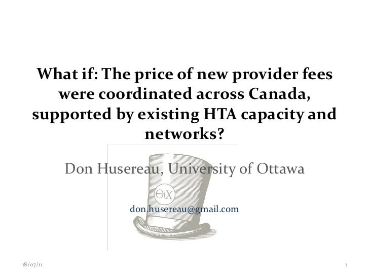 What if: The price of new provider fees were coordinated across Canada, supported by existing HTA capacity and networks? D...
