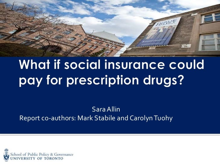 What if social insurance could pay for prescription drugs?<br />Sara Allin<br />Report co-authors: Mark Stabile andCarolyn...